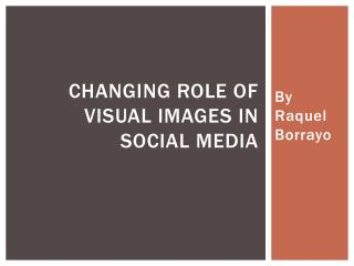 Changing role of visual images in social media