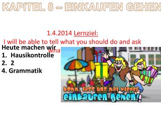 1.4.2014  Lernziel :  I will be able to tell what you should do and ask what I should do
