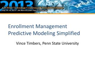 Enrollment Management Predictive Modeling Simplified
