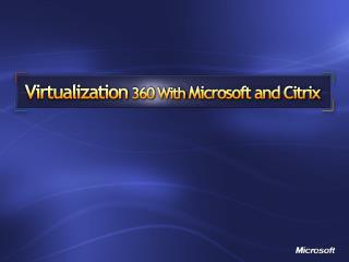 Virtualization  360 With  Microsoft and Citrix