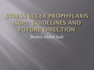 Stress Ulcer Prophylaxis (SUP)– Guidelines and Future Direction