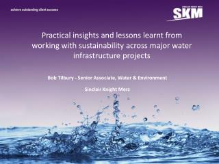 Bob Tilbury - Senior Associate, Water & Environment Sinclair Knight  Merz