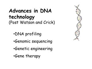 Advances in DNA  technology  (Post Watson and Crick)  DNA profiling Genomic sequencing