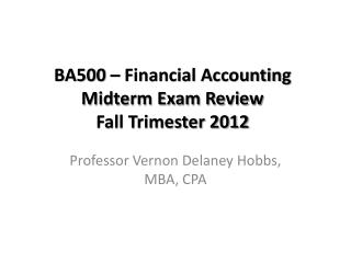 BA500 – Financial Accounting Midterm Exam Review Fall Trimester 2012