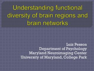 Understanding  functional diversity of brain regions and brain networks