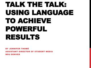 Talk the  Talk: Using Language to Achieve Powerful Results