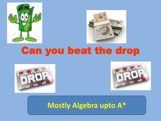 Can you beat the drop