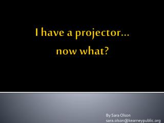 I have a projector… now what?