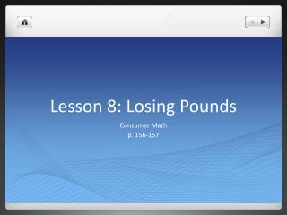 Lesson 8: Losing Pounds