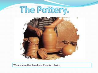 The Pottery .