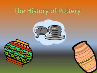 The History of  Pottery