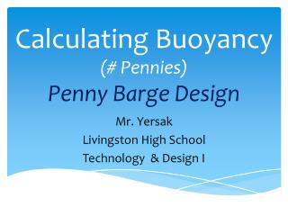 Calculatin g Buoyancy  (# Pennies) Penny Barge Design