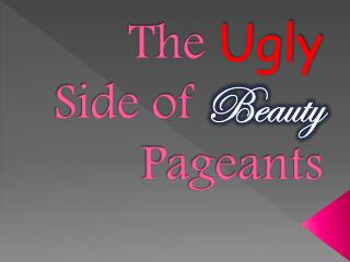 The  Ugly  Side of  Beauty Pageants