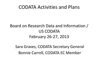 Sara Graves, CODATA Secretary General  Bonnie Carroll, CODATA EC Member