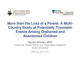 Rachel  Whetten , MPH Center for Health Policy and Inequalities Research Duke University