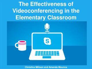 The Effectiveness of Videoconferencing in the Elementary Classroom