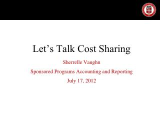 Let's Talk Cost Sharing Sherrelle Vaughn Sponsored Programs Accounting and Reporting