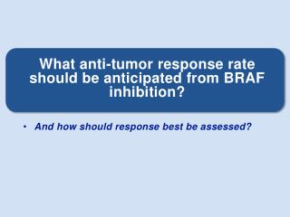 What anti-tumor response rate should be anticipated from BRAF inhibition?