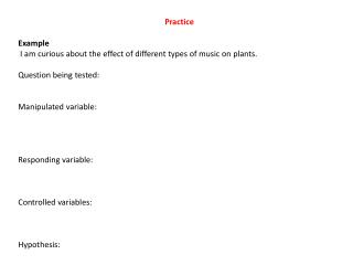 Practice Example  I am curious about the effect of different types of music on plants .