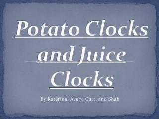 Potato Clocks  and Juice  Clocks