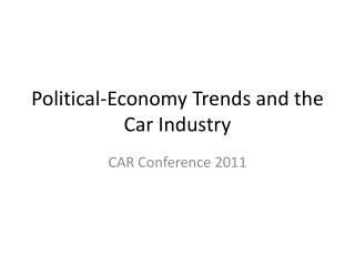 Political-Economy Trends and the Car Industry