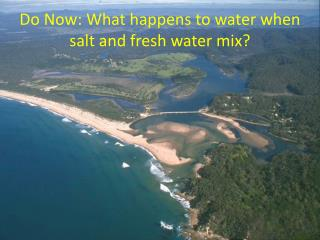 Do Now: What happens to water when salt and fresh water mix?