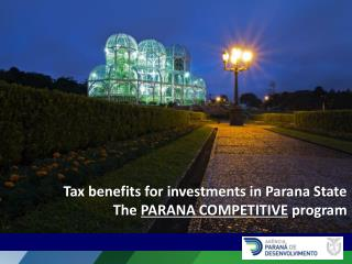 Tax benefits for investments in Parana State The PARANA COMPETITIVE program