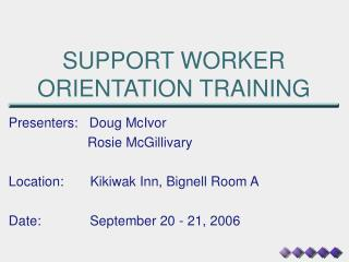 SUPPORT WORKER ORIENTATION TRAINING