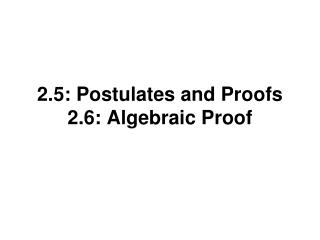 2.5: Postulates and Proofs 2.6: Algebraic Proof