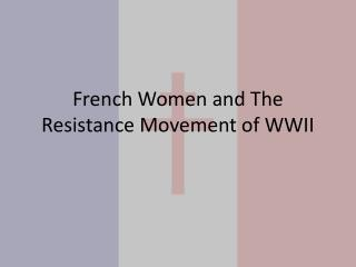 French Women and The Resistance Movement of WWII