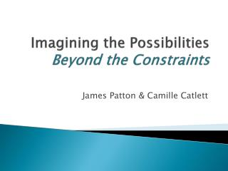 Imagining the Possibilities  Beyond the Constraints