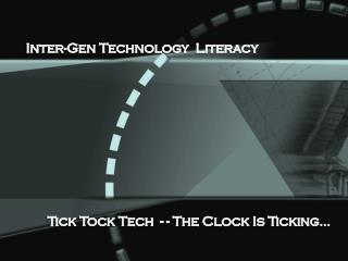 Tick Tock Tech  - - The Clock Is Ticking…