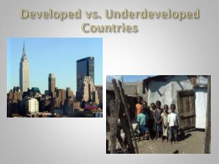 Developed vs. Underdeveloped Countries
