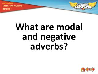 What are modal and negative adverbs?