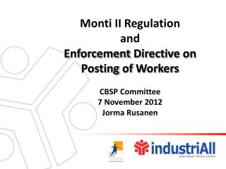 Monti II Regulation  and Enforcement Directive  on  Posting  of  Workers CBSP  Committee