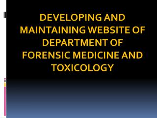 DEVELOPING AND MAINTAINING WEBSITE OF DEPARTMENT OF  FORENSIC MEDICINE AND TOXICOLOGY