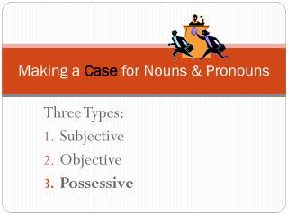 Making a  Case  for Nouns & Pronouns