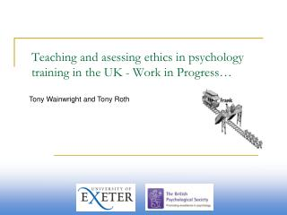 Teaching and  asessing e thics in psychology training  in the UK - Work in Progress…