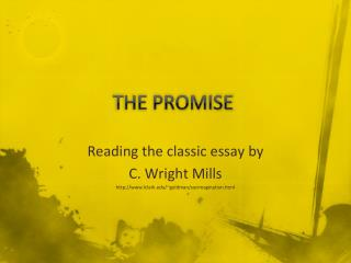the promise c wright mills The promise by c wright mills appendix to, the sociological imagination, oxford university press, 1959 chapter one: the promise nowadays, people often feel that their private lives are a series of traps.