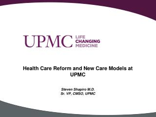Health Care Reform and New Care Models at UPMC
