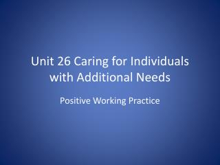 Unit 26 Caring for Individuals with Additional Needs