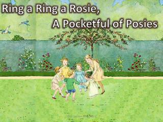Ring a  Ring  a  Rosie,