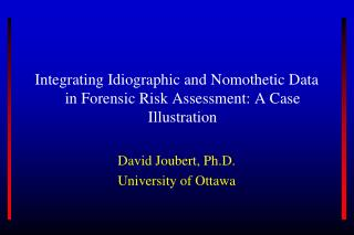 Integrating Idiographic and  Nomothetic  Data  in Forensic  Risk Assessment: A Case  Illustration