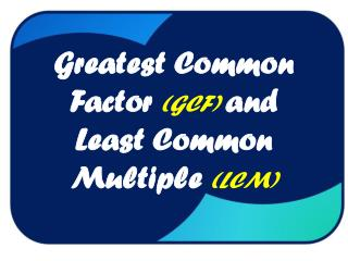 Greatest Common Factor  (GCF)  and  Least Common Multiple  (LCM)