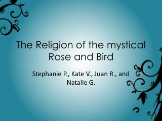 The Religion of the mystical Rose and Bird