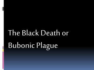 The Black Death or Bubonic Plague