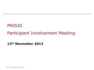 PROUD Participant Involvement Meeting 12 th  November  2013