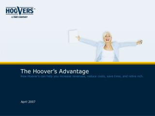 The Hoover's Advantage How Hoover's can help you increase revenues, reduce costs, save time, and retire rich.