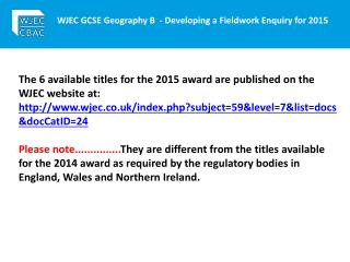 WJEC GCSE Geography B  - Developing a Fieldwork Enquiry for  2015