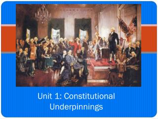 Unit  1: Constitutional Underpinnings